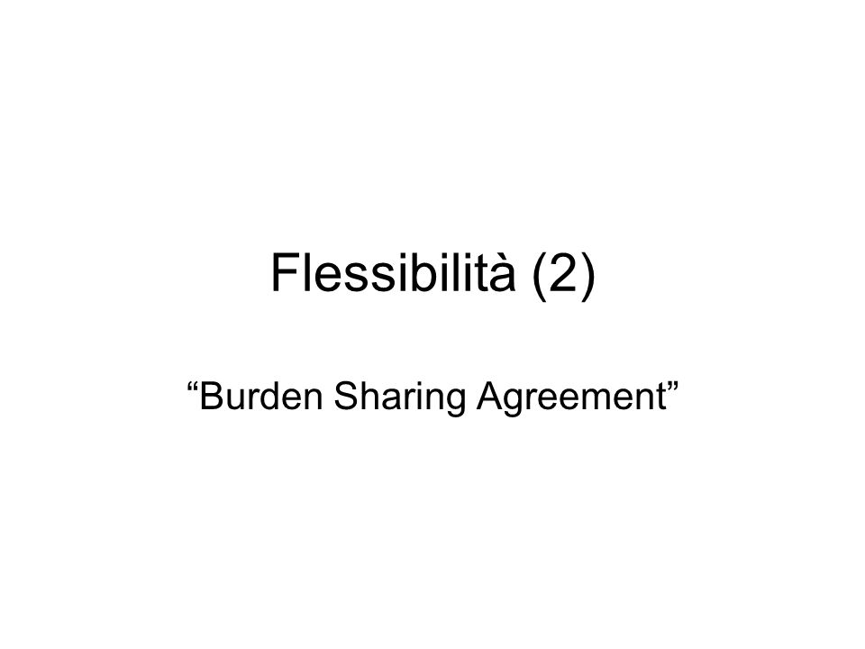 Flessibilità (2) Burden Sharing Agreement