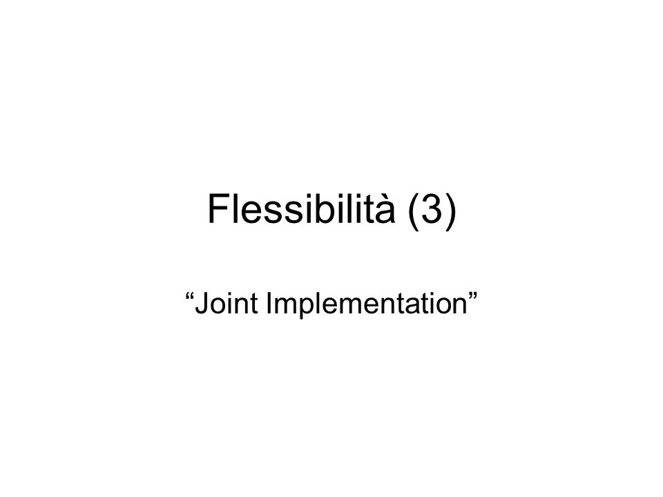 Flessibilità (3) Joint Implementation
