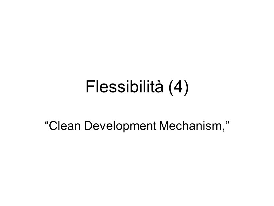 Flessibilità (4) Clean Development Mechanism,