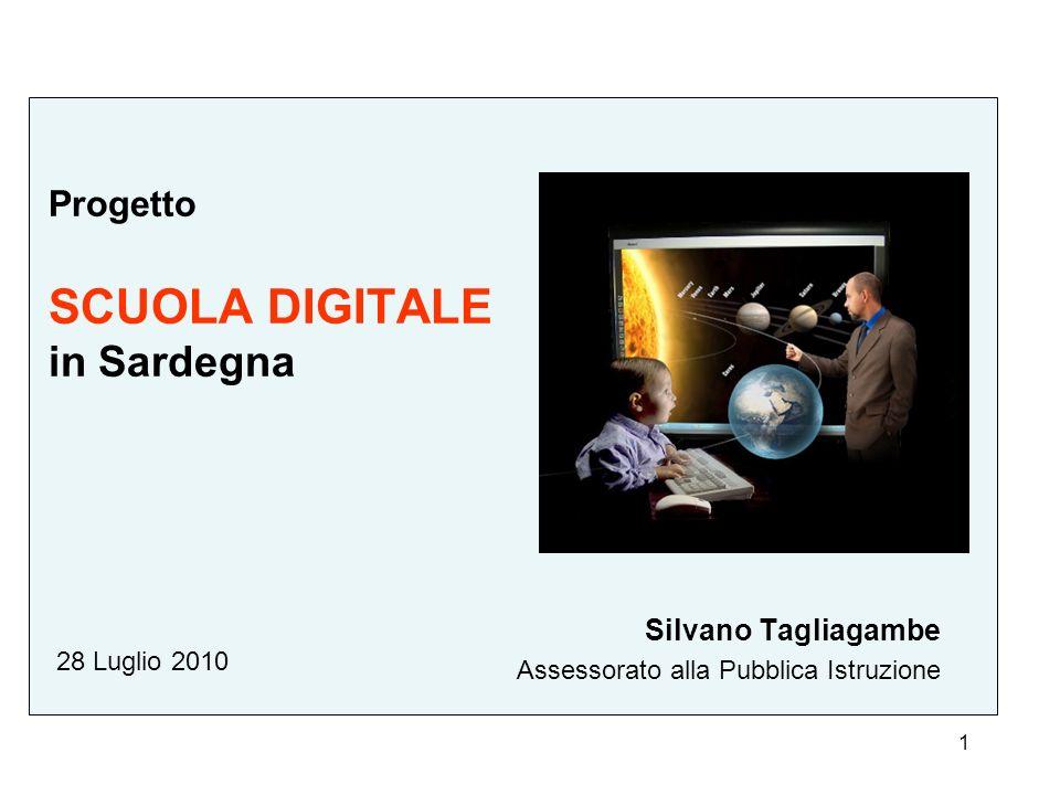 1 Progetto SCUOLA DIGITALE in Sardegna Silvano Tagliagambe Assessorato alla Pubblica Istruzione 28 Luglio 2010