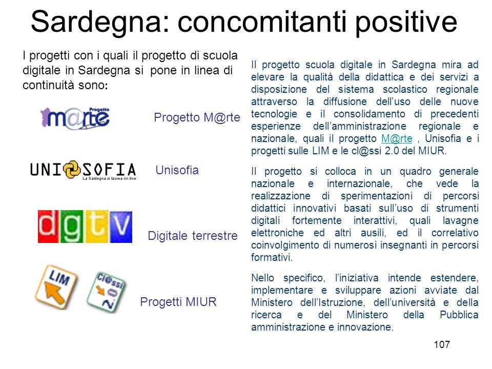 107 Sardegna: concomitanti positive I progetti con i quali il progetto di scuola digitale in Sardegna si pone in linea di continuità sono : Il progett