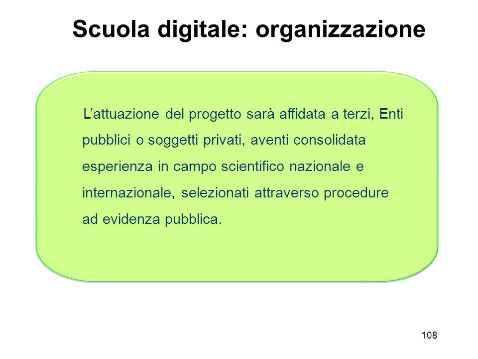 108 Scuola digitale: organizzazione Lattuazione del progetto sarà affidata a terzi, Enti pubblici o soggetti privati, aventi consolidata esperienza in