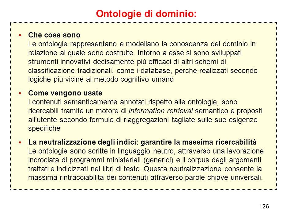 126 Ontologie di dominio: Che cosa sono Le ontologie rappresentano e modellano la conoscenza del dominio in relazione al quale sono costruite. Intorno