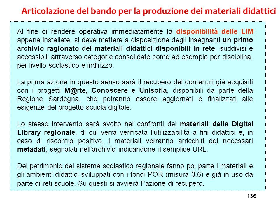 136 Articolazione del bando per la produzione dei materiali didattici Al fine di rendere operativa immediatamente la disponibilità delle LIM appena in