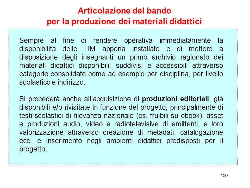 137 Articolazione del bando per la produzione dei materiali didattici Sempre al fine di rendere operativa immediatamente la disponibilità delle LIM ap