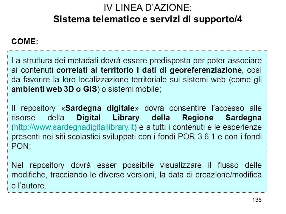 138 IV LINEA DAZIONE: Sistema telematico e servizi di supporto/4 COME: La struttura dei metadati dovrà essere predisposta per poter associare ai conte