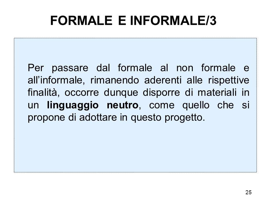25 FORMALE E INFORMALE/3 Per passare dal formale al non formale e allinformale, rimanendo aderenti alle rispettive finalità, occorre dunque disporre d