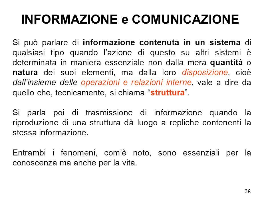 38 INFORMAZIONE e COMUNICAZIONE Si può parlare di informazione contenuta in un sistema di qualsiasi tipo quando lazione di questo su altri sistemi è d