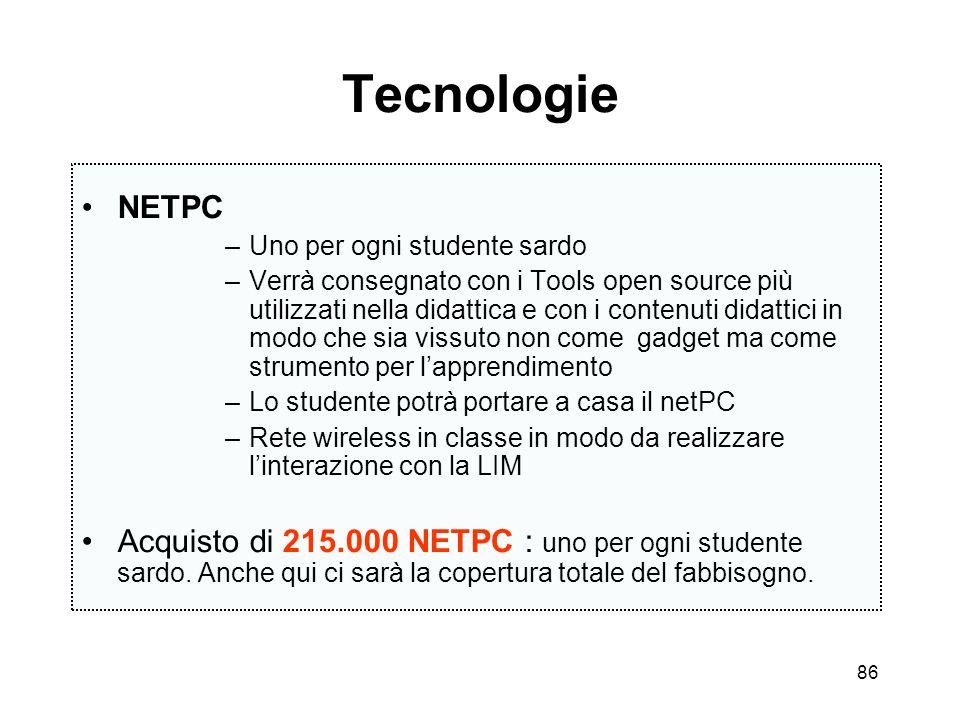 86 Tecnologie NETPC –Uno per ogni studente sardo –Verrà consegnato con i Tools open source più utilizzati nella didattica e con i contenuti didattici