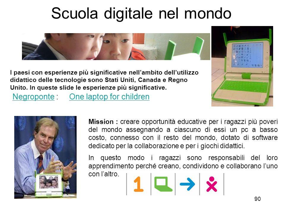 90 Scuola digitale nel mondo NegroponteNegroponte : One laptop for childrenOne laptop for children Mission : creare opportunità educative per i ragazz