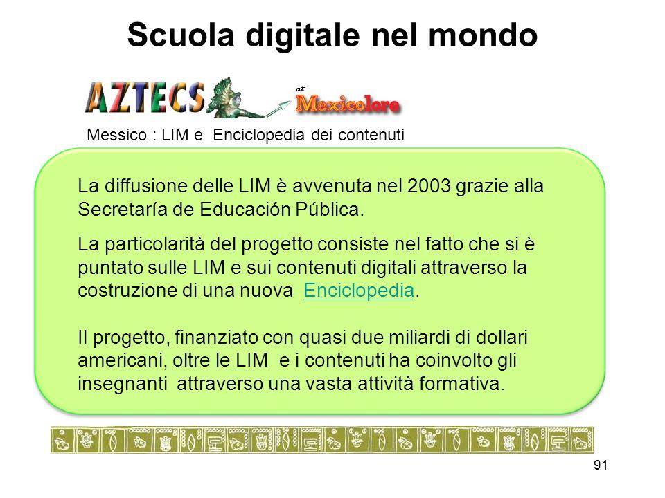 91 Scuola digitale nel mondo Messico : LIM e Enciclopedia dei contenuti La diffusione delle LIM è avvenuta nel 2003 grazie alla Secretaría de Educació