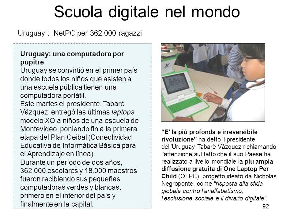 92 Scuola digitale nel mondo Uruguay: una computadora por pupitre Uruguay se convirtió en el primer país donde todos los niños que asisten a una escue