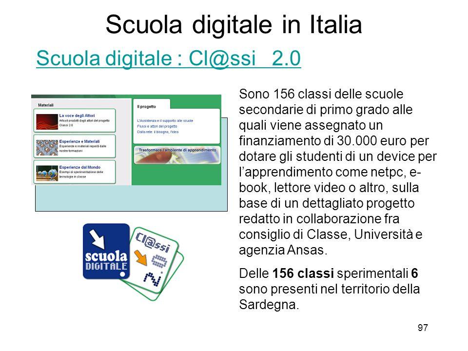 97 Scuola digitale in Italia Scuola digitale : Cl@ssi 2.0 Sono 156 classi delle scuole secondarie di primo grado alle quali viene assegnato un finanzi