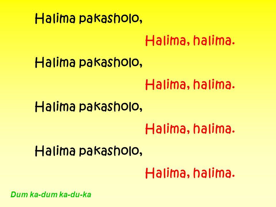 Halima pakasholo, Halima, halima. Halima pakasholo, Halima, halima. Halima pakasholo, Halima, halima. Halima pakasholo, Halima, halima. Dum ka-dum ka-