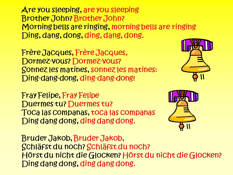 Are you sleeping, are you sleeping Brother John? Morning bells are ringing, morning bells are ringing Ding, dang, dong, ding, dang, dong. Frère Jacque