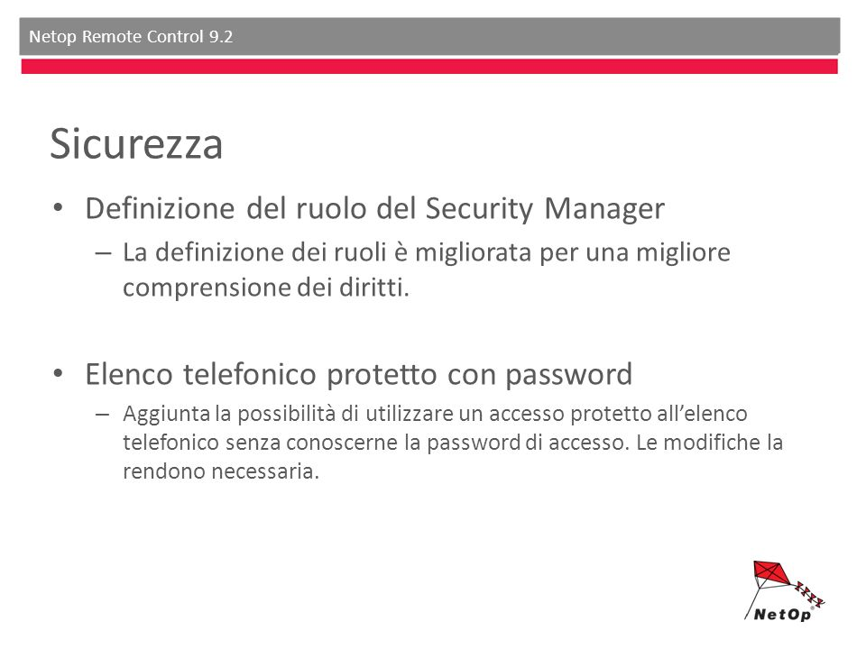 Netop Remote Control 9.2 Sicurezza Definizione del ruolo del Security Manager – La definizione dei ruoli è migliorata per una migliore comprensione de