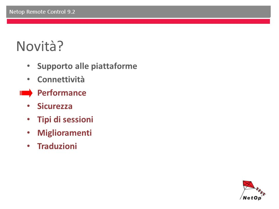 Netop Remote Control 9.2 Novità? Supporto alle piattaforme Connettività Performance Sicurezza Tipi di sessioni Miglioramenti Traduzioni