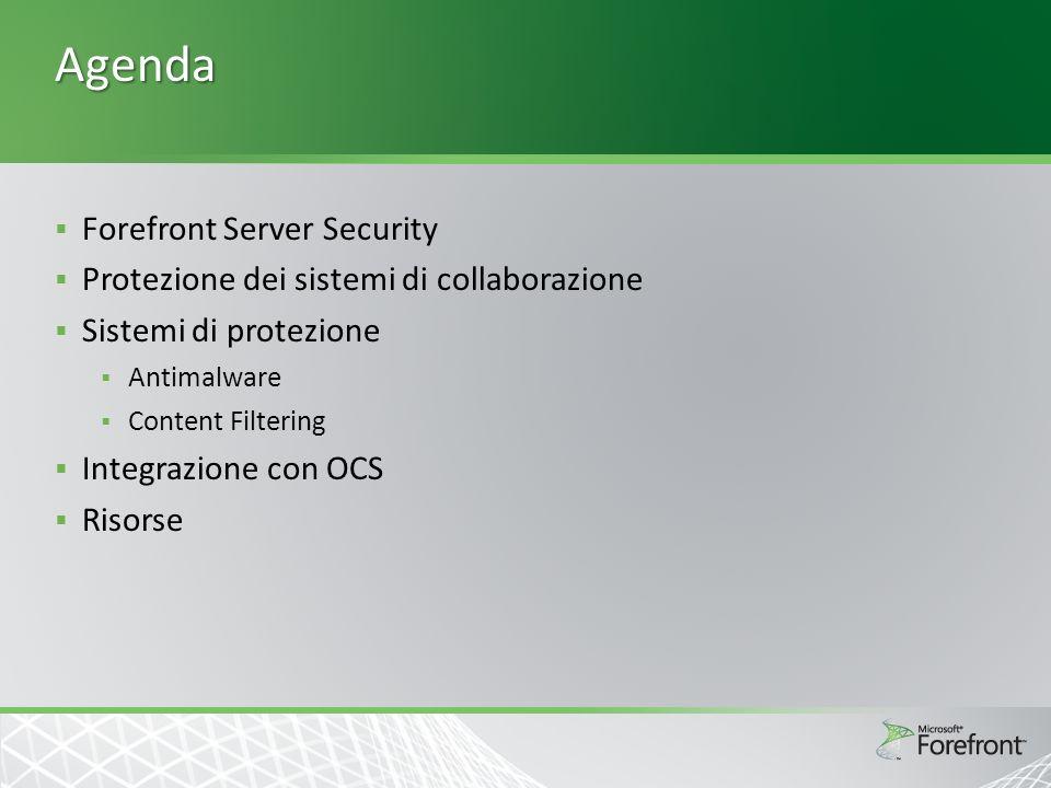 Forefront Server Security Protezione dei sistemi di collaborazione Sistemi di protezione Antimalware Content Filtering Integrazione con OCS Risorse Agenda