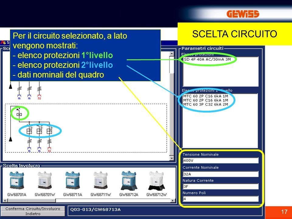 17 SCELTA CIRCUITO Per il circuito selezionato, a lato vengono mostrati: - elenco protezioni 1°livello - elenco protezioni 2°livello - dati nominali del quadro