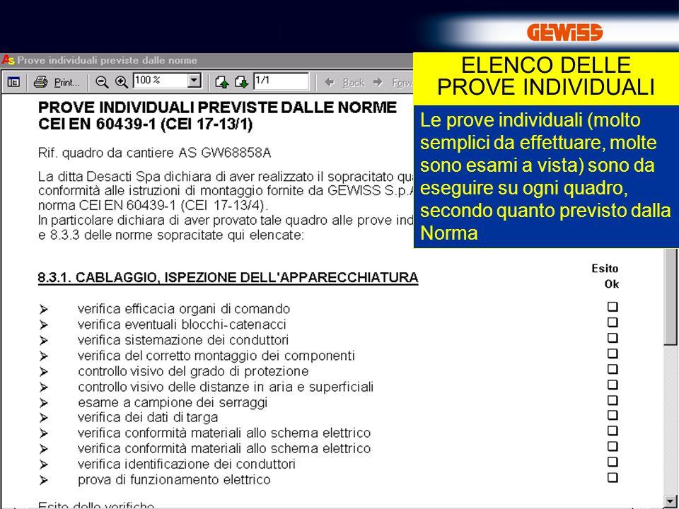 32 Le prove individuali (molto semplici da effettuare, molte sono esami a vista) sono da eseguire su ogni quadro, secondo quanto previsto dalla Norma ELENCO DELLE PROVE INDIVIDUALI