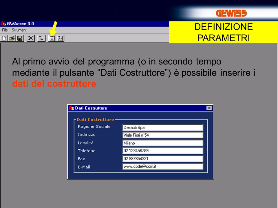 5 Al primo avvio del programma (o in secondo tempo mediante il pulsante Dati Costruttore) è possibile inserire i dati del costruttore DEFINIZIONE PARAMETRI