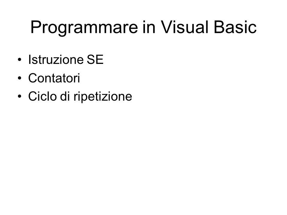 Programmare in Visual Basic Istruzione SE Contatori Ciclo di ripetizione