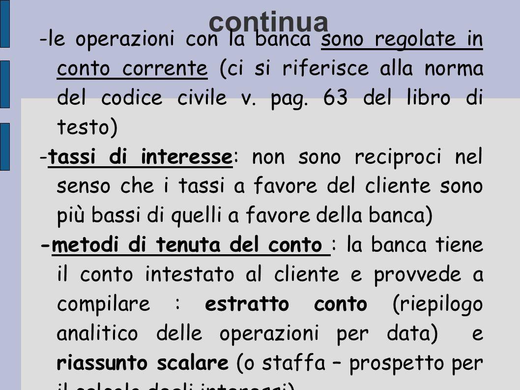 continua -le operazioni con la banca sono regolate in conto corrente (ci si riferisce alla norma del codice civile v. pag. 63 del libro di testo) -tas