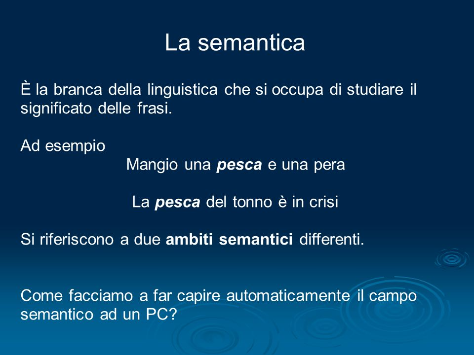 La semantica È la branca della linguistica che si occupa di studiare il significato delle frasi. Ad esempio Mangio una pesca e una pera La pesca del t