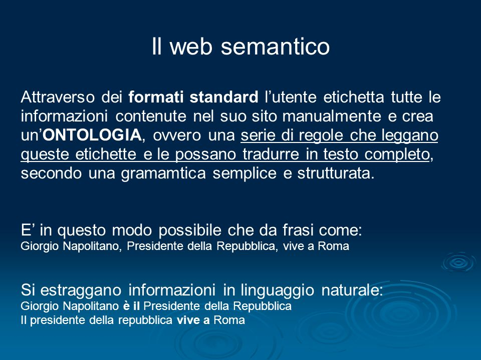 Il web semantico Attraverso dei formati standard lutente etichetta tutte le informazioni contenute nel suo sito manualmente e crea unONTOLOGIA, ovvero