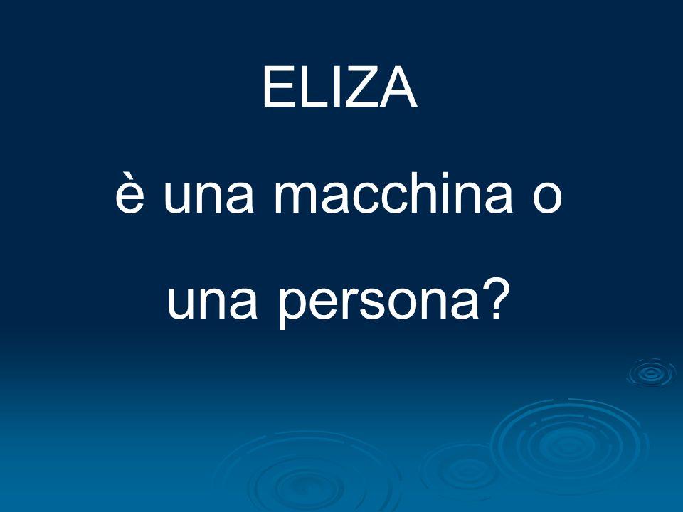 ELIZA è un chatterbot, cioè un programma che simula una conversazione con una persona ELIZA è un chatterbot, cioè un programma che simula una conversazione con una persona programma creato nel 1966 da J.