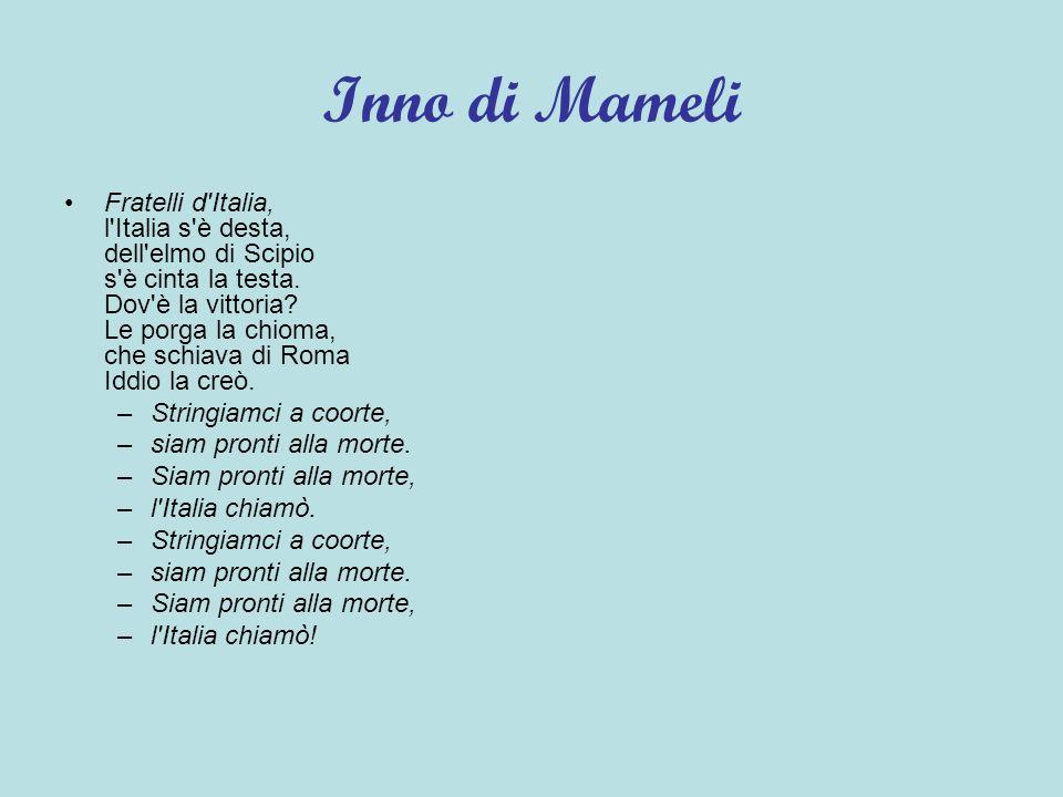 Inno di Mameli Fratelli d Italia, l Italia s è desta, dell elmo di Scipio s è cinta la testa.