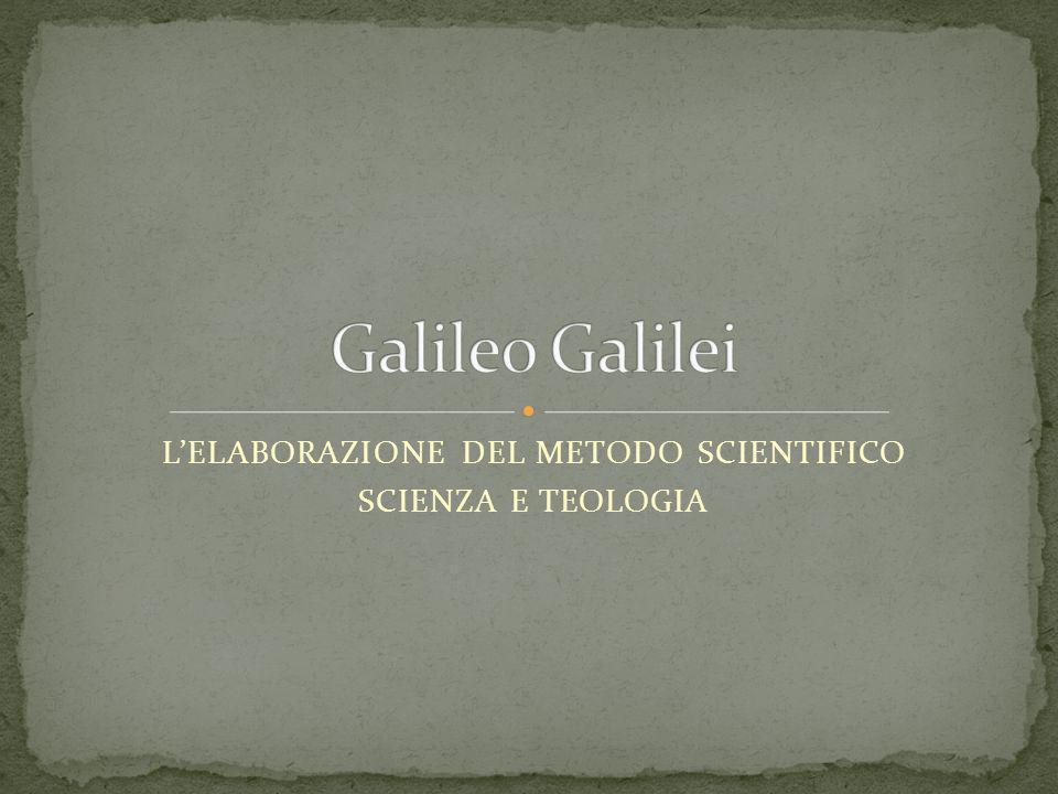 LELABORAZIONE DEL METODO SCIENTIFICO SCIENZA E TEOLOGIA