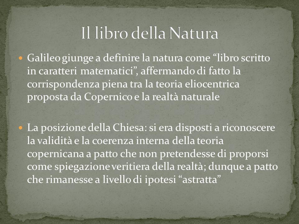 Galileo giunge a definire la natura come libro scritto in caratteri matematici, affermando di fatto la corrispondenza piena tra la teoria eliocentrica