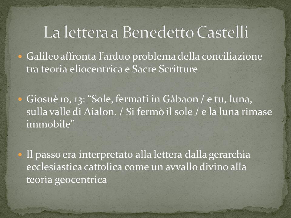 Galileo affronta larduo problema della conciliazione tra teoria eliocentrica e Sacre Scritture Giosuè 10, 13: Sole, fermati in Gàbaon / e tu, luna, su
