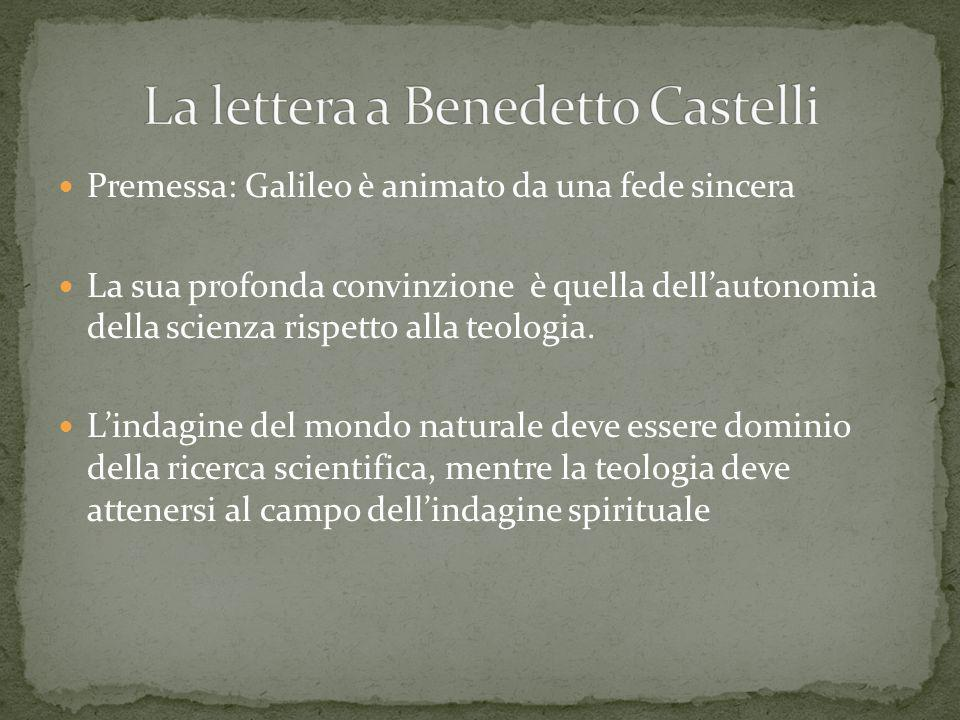 Premessa: Galileo è animato da una fede sincera La sua profonda convinzione è quella dellautonomia della scienza rispetto alla teologia. Lindagine del