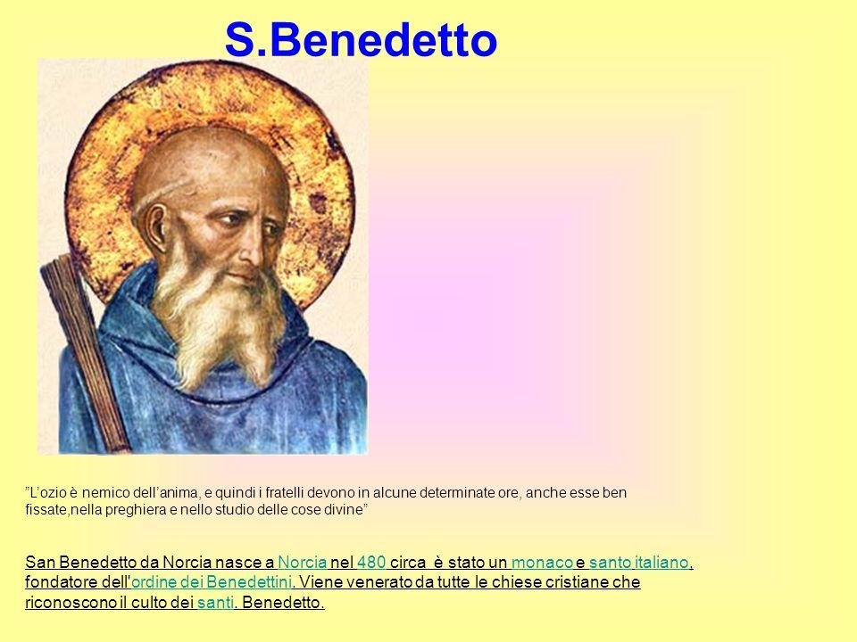 S.Benedetto. S.Benedetto Lozio è nemico dellanima, e quindi i fratelli devono in alcune determinate ore, anche esse ben fissate,nella preghiera e nell