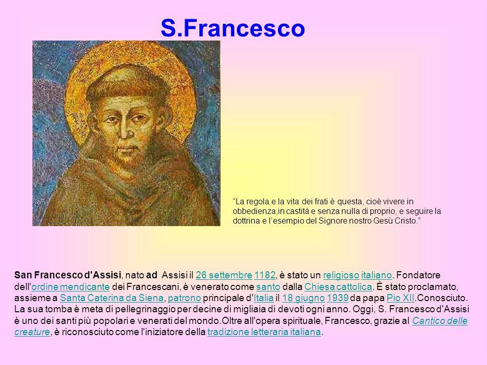 S.Francesco La regola e la vita dei frati è questa, cioè vivere in obbedienza,in castità e senza nulla di proprio, e seguire la dottrina e lesempio de