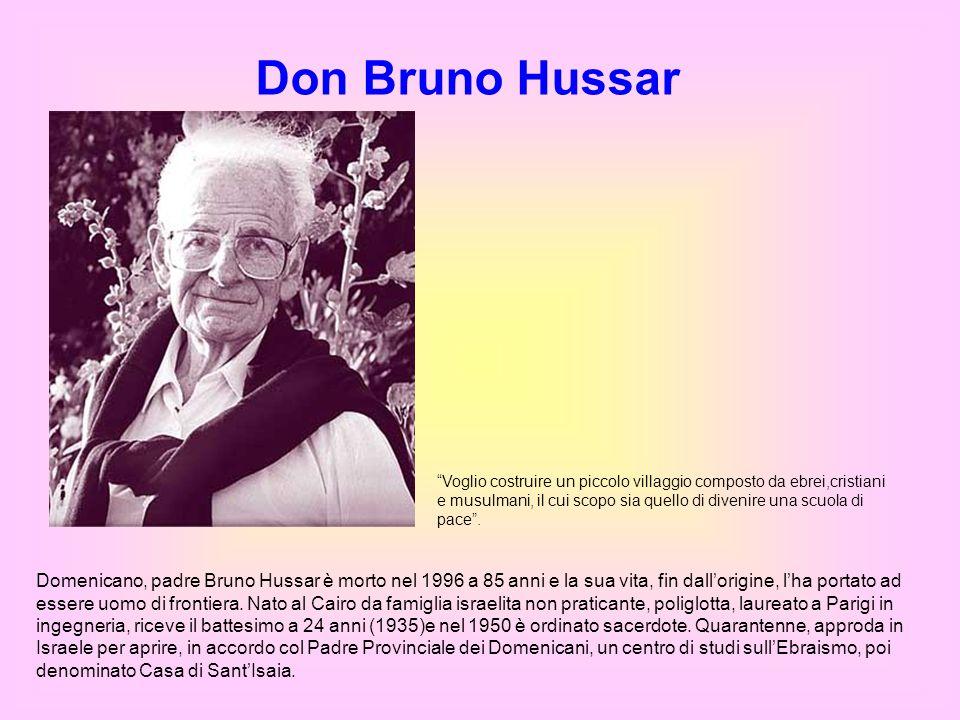 Don Bruno Hussar Voglio costruire un piccolo villaggio composto da ebrei,cristiani e musulmani, il cui scopo sia quello di divenire una scuola di pace