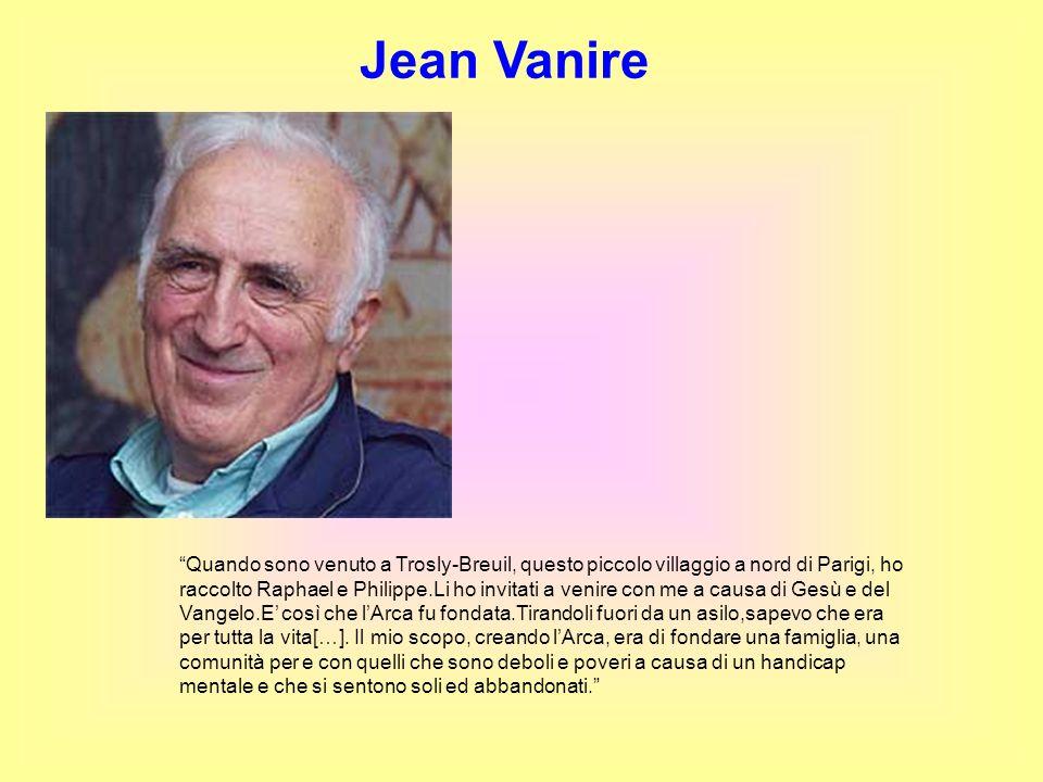 Jean Vanire Quando sono venuto a Trosly-Breuil, questo piccolo villaggio a nord di Parigi, ho raccolto Raphael e Philippe.Li ho invitati a venire con