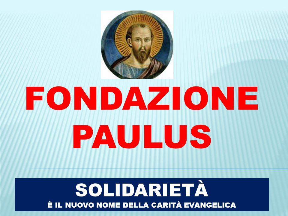 FONDAZIONE PAULUS SOLIDARIETÀ È IL NUOVO NOME DELLA CARITÀ EVANGELICA