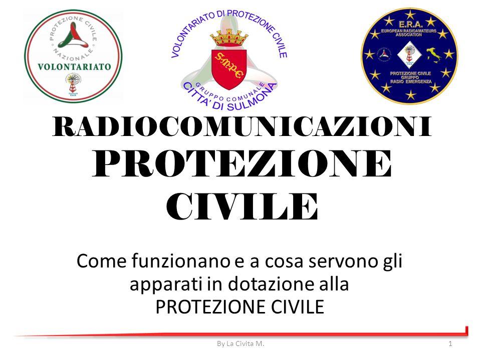 RADIOCOMUNICAZIONI PROTEZIONE CIVILE Come funzionano e a cosa servono gli apparati in dotazione alla PROTEZIONE CIVILE By La Civita M.1