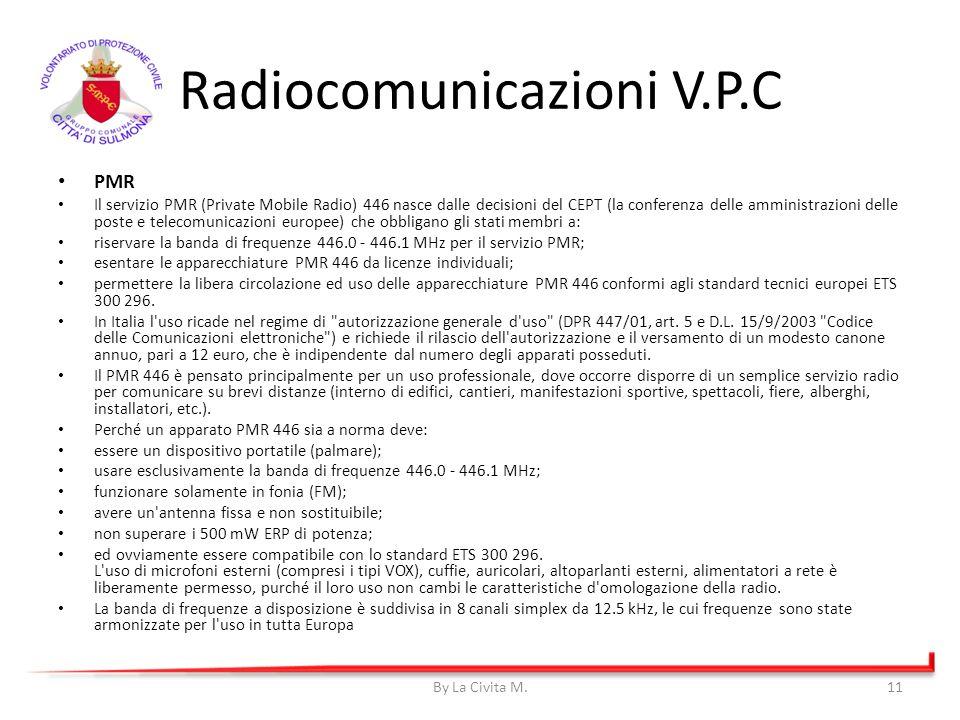 Radiocomunicazioni V.P.C PMR Il servizio PMR (Private Mobile Radio) 446 nasce dalle decisioni del CEPT (la conferenza delle amministrazioni delle post
