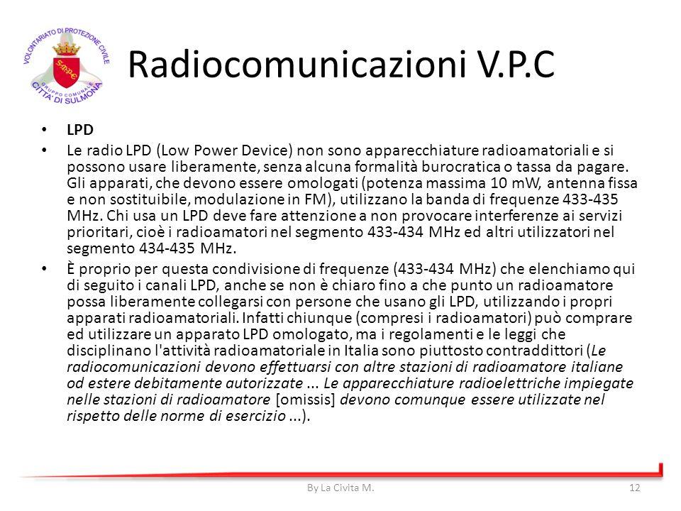 Radiocomunicazioni V.P.C LPD Le radio LPD (Low Power Device) non sono apparecchiature radioamatoriali e si possono usare liberamente, senza alcuna for