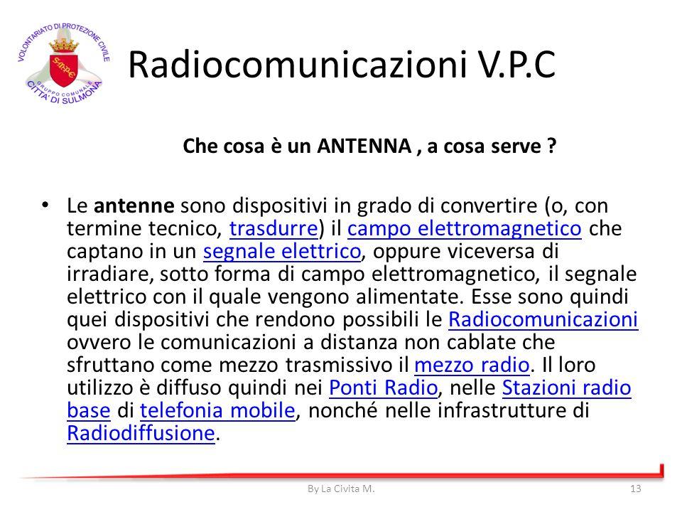 Radiocomunicazioni V.P.C Le antenne sono dispositivi in grado di convertire (o, con termine tecnico, trasdurre) il campo elettromagnetico che captano