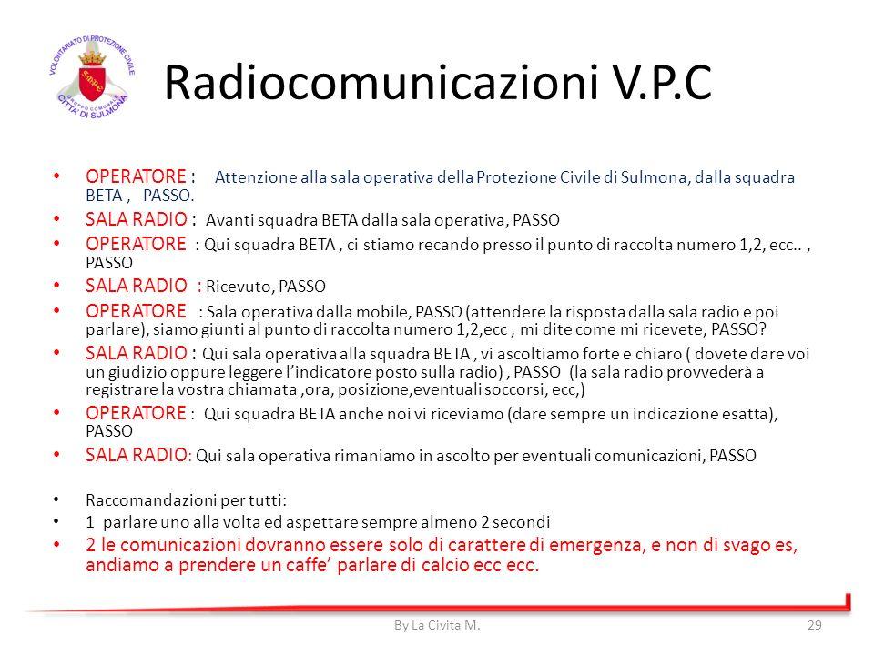 By La Civita M.29 OPERATORE : Attenzione alla sala operativa della Protezione Civile di Sulmona, dalla squadra BETA, PASSO. SALA RADIO : Avanti squadr