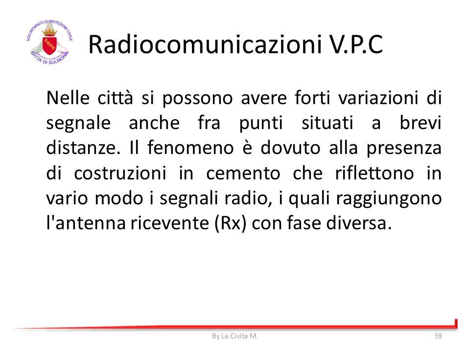 Radiocomunicazioni V.P.C Nelle città si possono avere forti variazioni di segnale anche fra punti situati a brevi distanze. Il fenomeno è dovuto alla