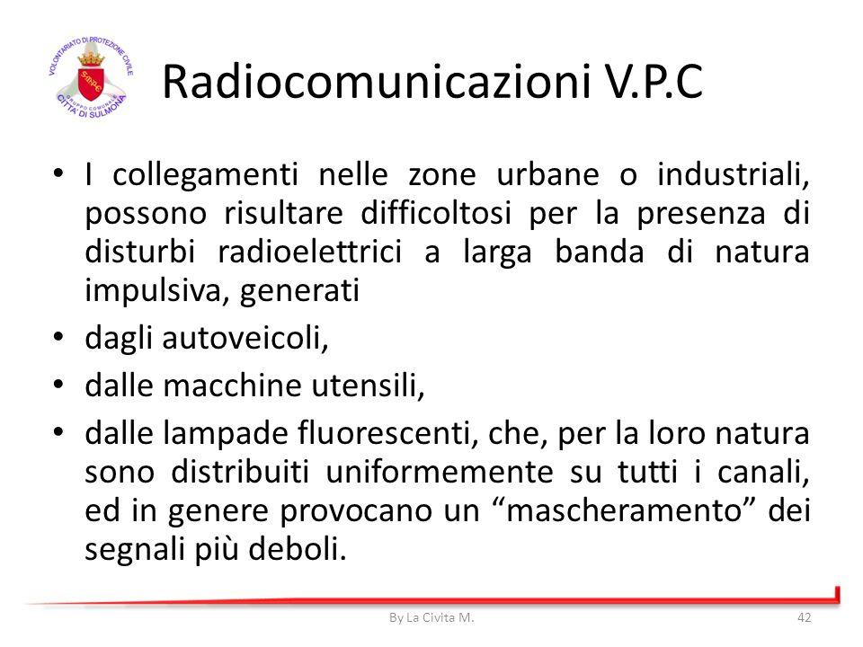 Radiocomunicazioni V.P.C I collegamenti nelle zone urbane o industriali, possono risultare difficoltosi per la presenza di disturbi radioelettrici a l