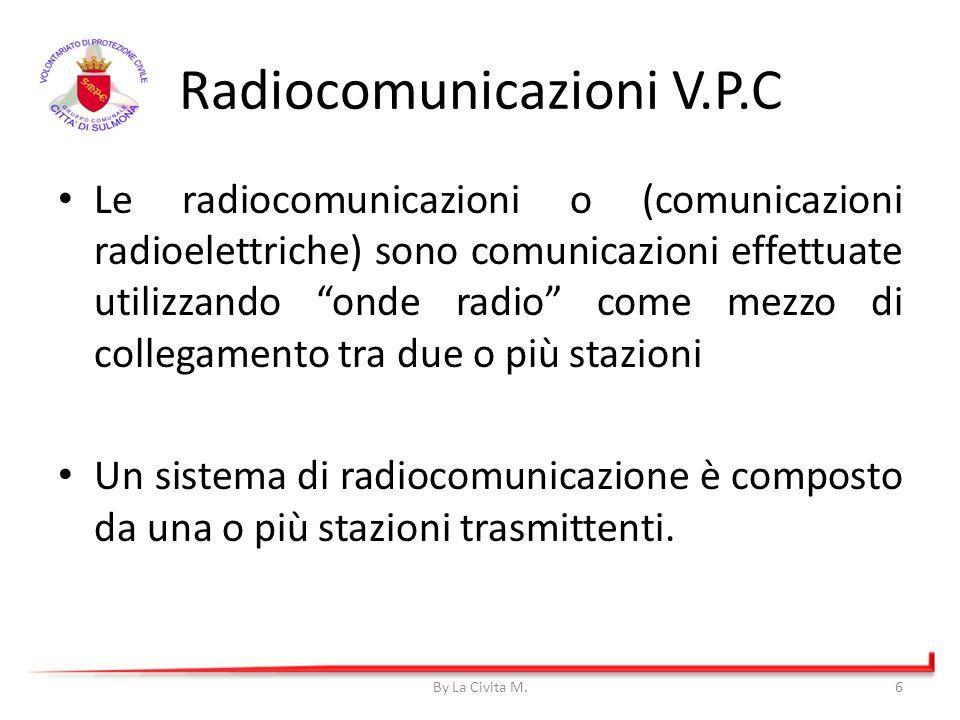 Radiocomunicazioni V.P.C Le radiocomunicazioni o (comunicazioni radioelettriche) sono comunicazioni effettuate utilizzando onde radio come mezzo di co