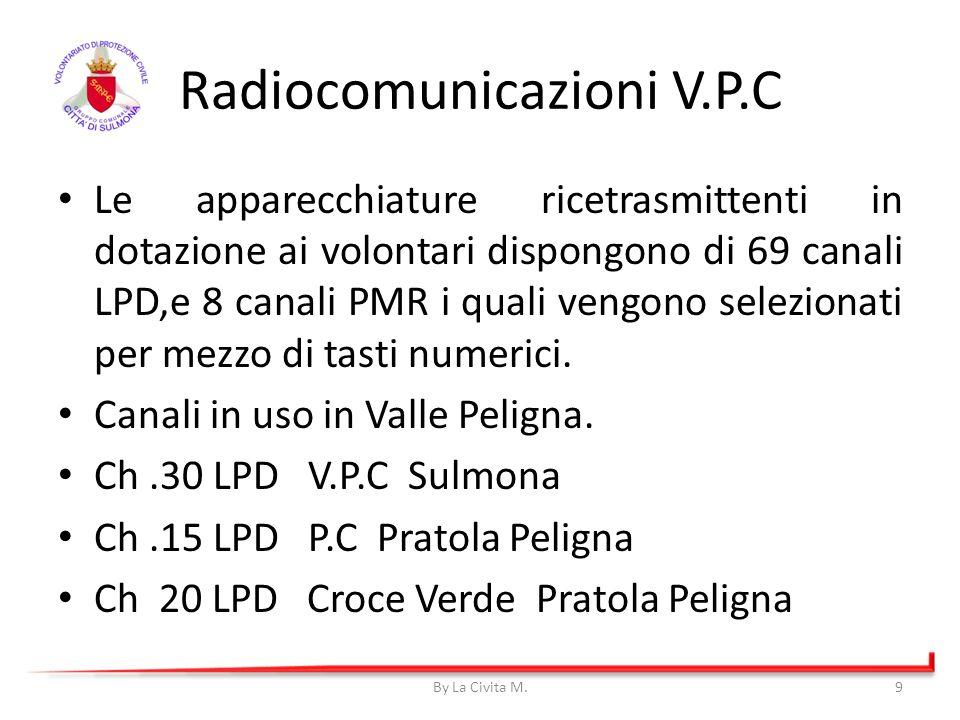 Radiocomunicazioni V.P.C Le apparecchiature ricetrasmittenti in dotazione ai volontari dispongono di 69 canali LPD,e 8 canali PMR i quali vengono sele