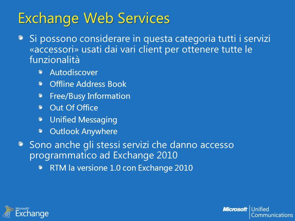 Exchange Web Services Si possono considerare in questa categoria tutti i servizi «accessori» usati dai vari client per ottenere tutte le funzionalità